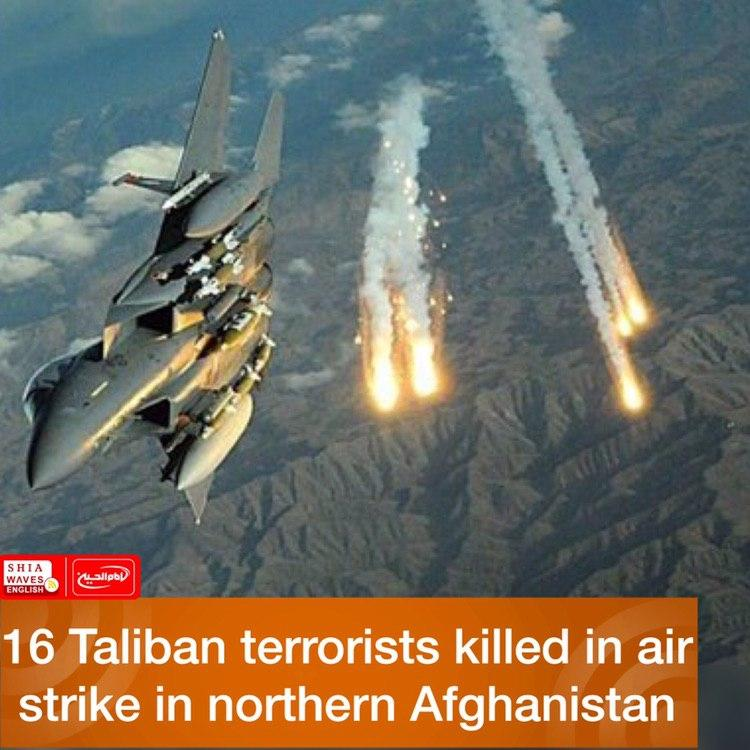 Photo of 16 Taliban terrorists killed in air strike in northern Afghanistan