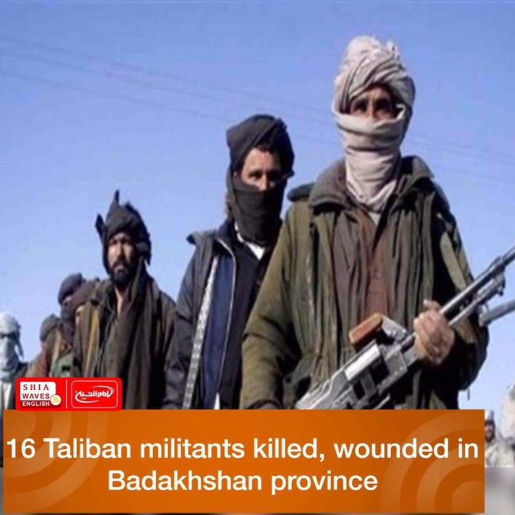 Photo of 16 Taliban militants killed, wounded in Badakhshan province