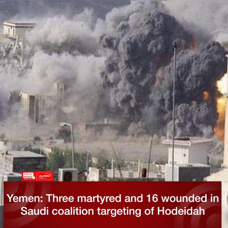 Photo of Yemen: Three martyred and 16 wounded in Saudi coalition targeting of Hodeidah