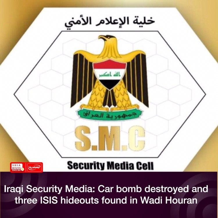 Photo of Iraqi Security Media: Car bomb destroyed and three ISIS hideouts found in Wadi Houran