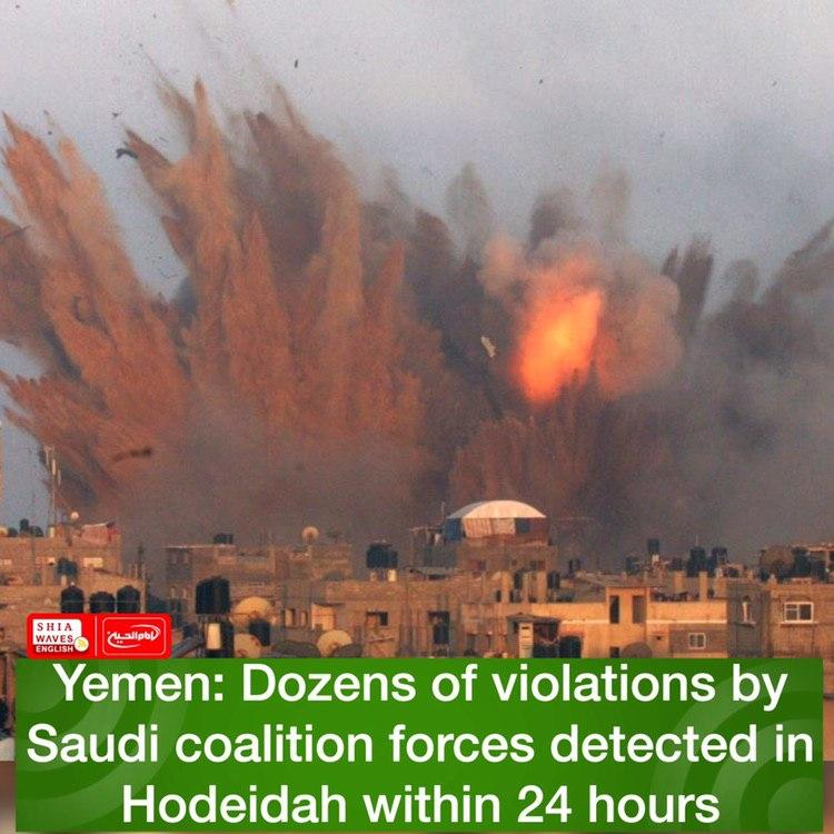 Photo of Yemen: Dozens of violations by Saudi coalition forces detected in Hodeidah within 24 hours