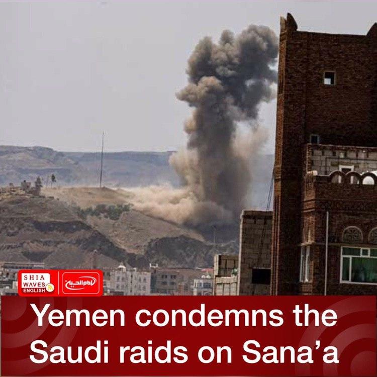 Photo of Yemen condemns the Saudi raids on Sana'a