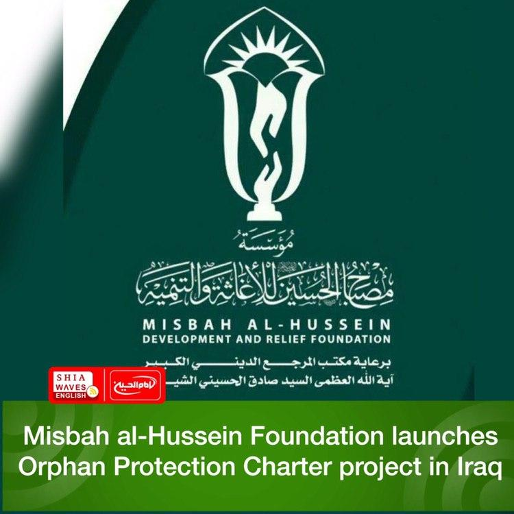 Photo of Misbah al-Hussein Foundation launches Orphan Protection Charter project in Iraq