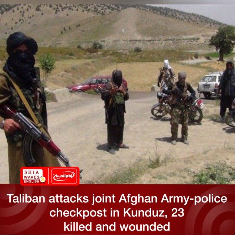 Photo of Taliban attacks joint Afghan Army-police checkpost in Kunduz, 23 killed and wounded