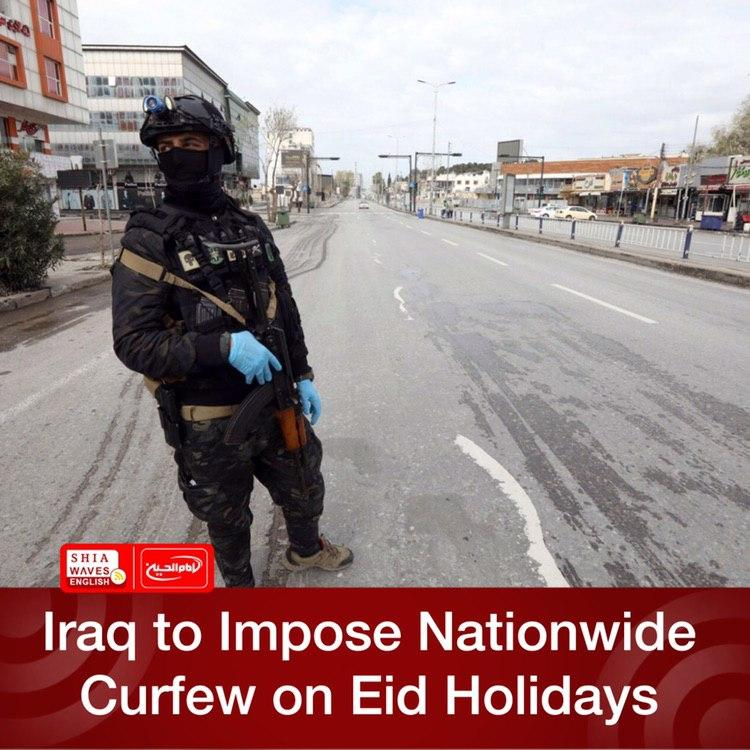 Photo of Iraq to Impose Nationwide Curfew on Eid Holidays