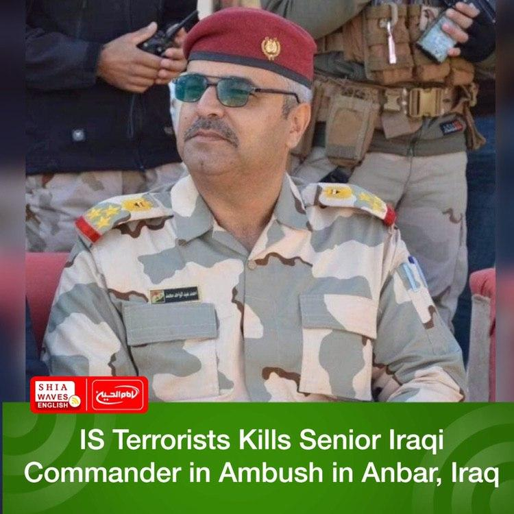 Photo of IS Terrorists Kills Senior Iraqi Commander in Ambush in Anbar, Iraq