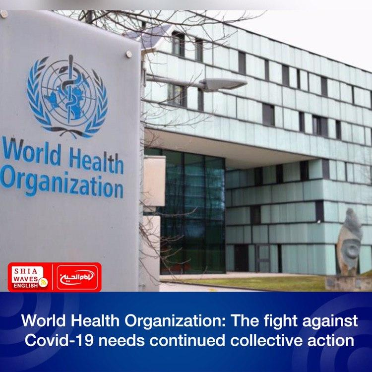 Photo of World Health Organization: The fight against Covid-19 needs continued collective action