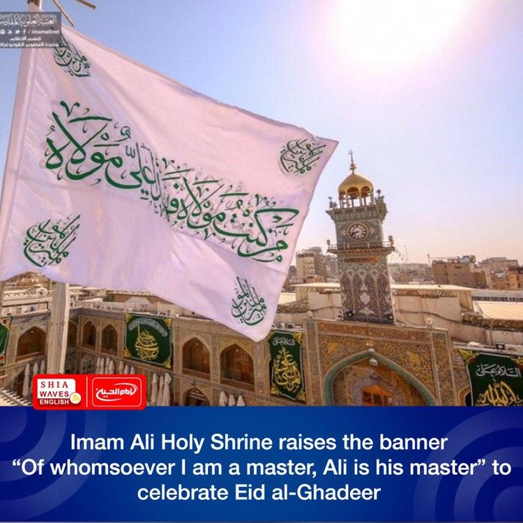 """Photo of Imam Ali Holy Shrine raises the banner """"Of whomsoever I am a master, Ali is his master"""" to celebrate Eid al-Ghadeer"""