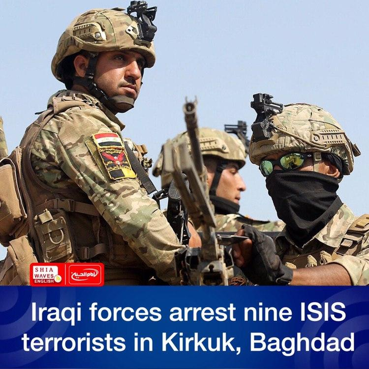 Photo of Iraqi forces arrest nine ISIS terrorists in Kirkuk, Baghdad