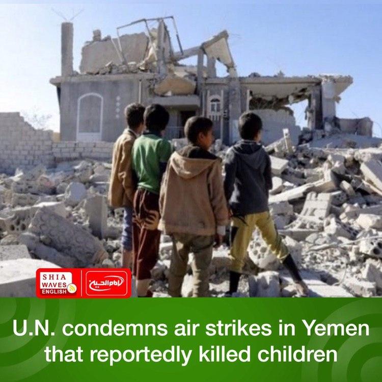 Photo of U.N. condemns air strikes in Yemen that reportedly killed children
