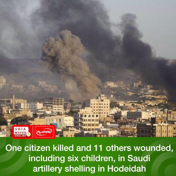 Photo of One citizen killed and 11 others wounded, including six children, in Saudi artillery shelling in Hodeidah