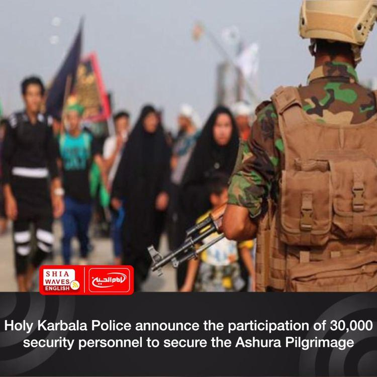 Photo of Holy Karbala Police announce the participation of 30,000 security personnel to secure the Ashura Pilgrimage