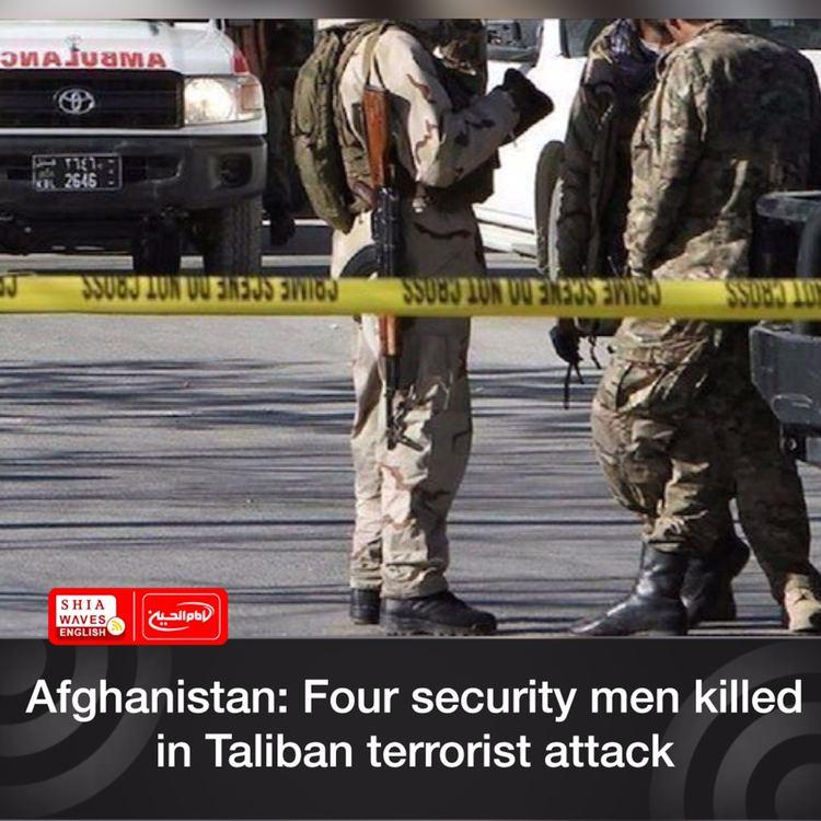 Photo of Afghanistan: Four security men killed in Taliban terrorist attack