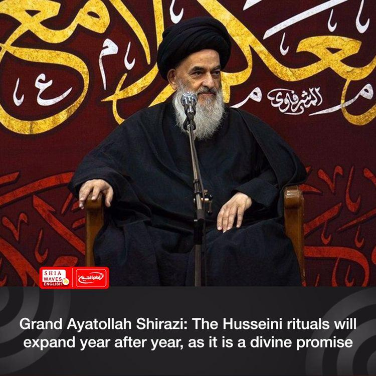 Photo of Grand Ayatollah Shirazi: The Husseini rituals will expand year after year, as it is a divine promise