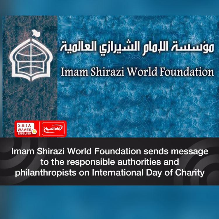 Photo of Imam Shirazi World Foundation sends message to the responsible authorities and philanthropists on International Day of Charity