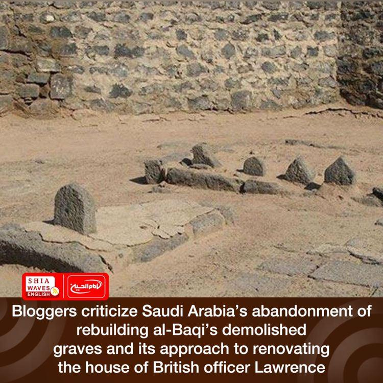 Photo of Bloggers criticize Saudi Arabia's abandonment of rebuilding al-Baqi's demolished graves and its approach to renovating the house of British officer Lawrence