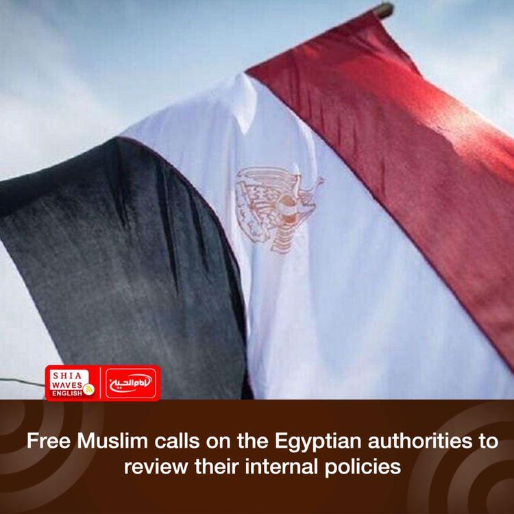 Photo of Free Muslim calls on the Egyptian authorities to review their internal policies